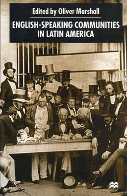 English-Speaking Communities in Latin America Since Independence - Institute of Latin American Studies (Paperback)