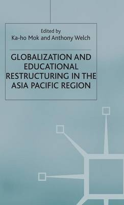Globalization and Educational Restructuring in the Asia Pacific Region (Hardback)