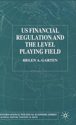 US Financial Regulation and the Level Playing Field - International Political Economy Series (Hardback)