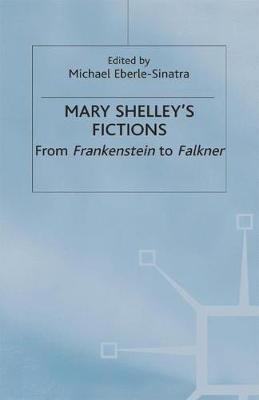 Mary Shelley's Fictions: From Frankenstein to Falkner (Hardback)
