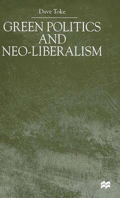 Green Politics and Neoliberalism (Hardback)