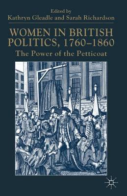 Women in British Politics, 1760-1860: The Power of the Petticoat (Paperback)