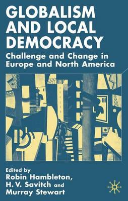 Globalism and Local Democracy: Challenge and Change in Europe and North America (Hardback)