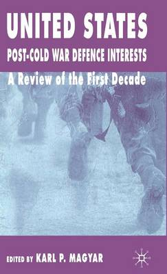 United States Post-Cold War Defence Interests: A Review of the First Decade (Hardback)