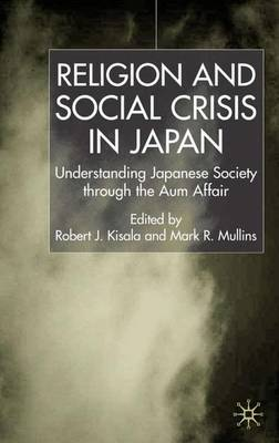 Religion and Social Crisis in Japan: Understanding Japanese Society Through the Aum Affair (Hardback)