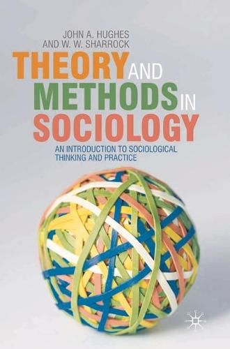 Theory and Methods in Sociology: An Introduction to Sociological Thinking and Practice (Hardback)