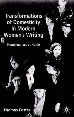 Transformations of Domesticity in Modern Women's Writing: Homelessness at Home (Hardback)