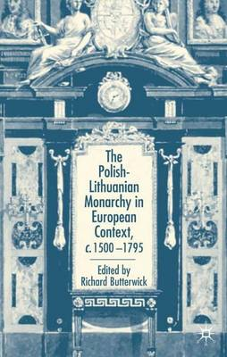 The Polish-Lithuanian Monarchy in European Context, C.1500-1795 (Hardback)