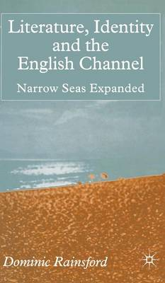 Literature, Identity and the English Channel: Narrow Seas Expanded (Hardback)