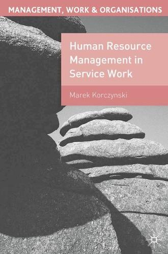 Human Resource Management in Service Work - Management, Work and Organisations (Hardback)