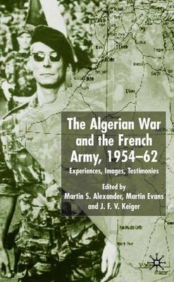 Algerian War and the French Army, 1954-62: Experiences, Images, Testimonies (Hardback)