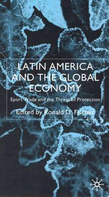 Latin America and the Global Economy: Export Trade and the Threat of Protectionism (Hardback)