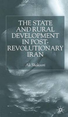 State and Rural Development in the Post-Revolutionary Iran (Hardback)