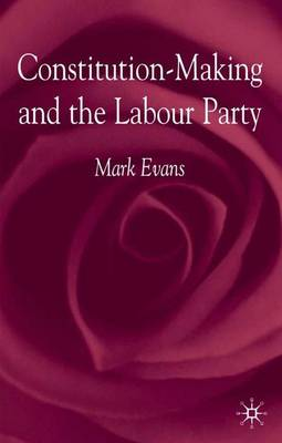 Constitution-Making and the Labour Party (Hardback)