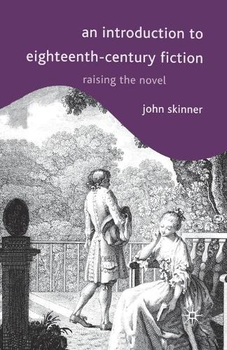 An Introduction to Eighteenth-Century Fiction: Raising the Novel (Paperback)