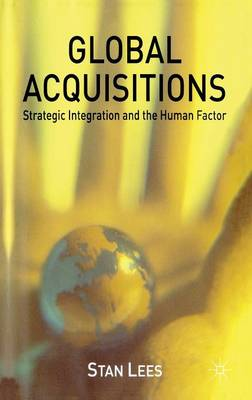 Global Acquisitions: Strategic Integration and the Human Factor (Hardback)