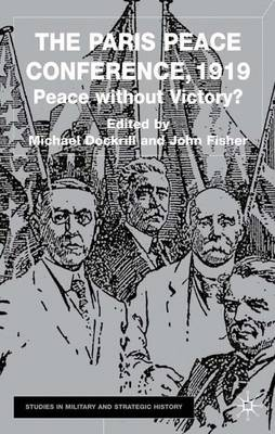 The Paris Peace Conference, 1919: Peace without Victory? - Studies in Military and Strategic History (Hardback)