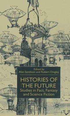 Histories of the Future: Studies in Fact, Fantasy and Science Fiction (Hardback)