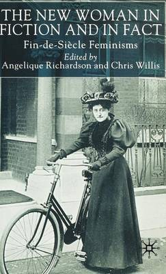 The New Woman in Fiction and Fact: Fin-de-Siecle Feminisms (Hardback)