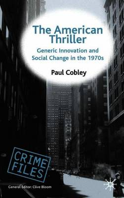 The American Thriller: Generic Innovation and Social Change in the 1970s - Crime Files (Paperback)