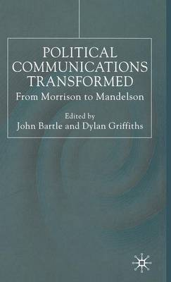 Political Communications Transformed: From Morrison to Mandelson (Hardback)