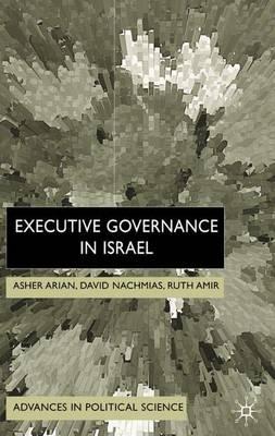 Executive Governance in Israel - Advances in Political Science (Hardback)