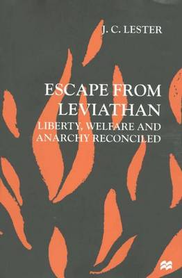 Escape from Leviathan: Liberty, Welfare and Anarchy Reconciled (Hardback)