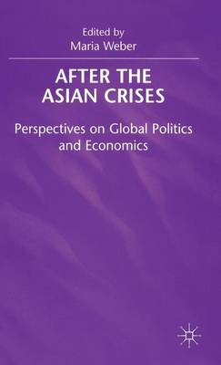 After the Asian Crisis: Perspectives on Global Politics and Economics (Hardback)