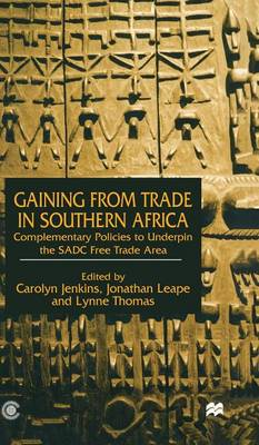 Gaining from Trade in Southern Africa: Complementary Policies to Underpin the SADC Free Trade Area (Hardback)
