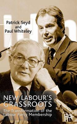 New Labour's Grassroots: The Transformation of the Labour Party Membership (Hardback)