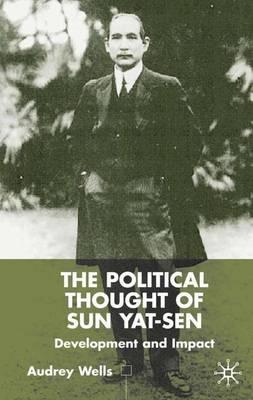 The Political Thought of Sun Yat-sen: Development and Impact (Hardback)
