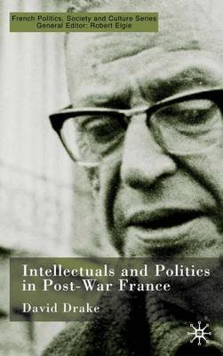 Intellectuals and Politics in Post-War France - French Politics, Society and Culture (Hardback)