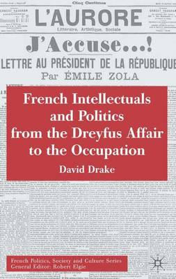 French Intellectuals and Politics from the Dreyfus Affair to the Occupation - French Politics, Society and Culture (Hardback)