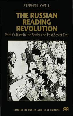The Russian Reading Revolution: Print Culture in the Soviet and Post-Soviet Eras - Studies in Russia and East Europe (Hardback)