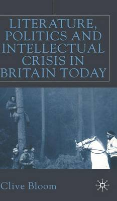 Literature, Politics and Intellectual Crisis in Britain Today (Hardback)