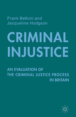 Criminal Injustice: An Evaluation of the Criminal Justice Process in Britain (Paperback)