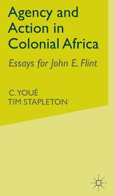 Agency and Action in Colonial Africa: Essays for John E. Flint (Hardback)