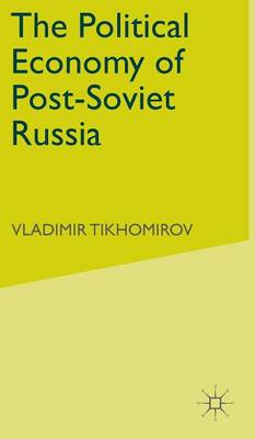 The Political Economy of Post-Soviet Russia (Hardback)