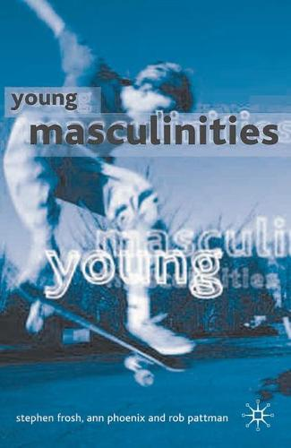 Young Masculinities: Understanding Boys in Contemporary Society (Hardback)