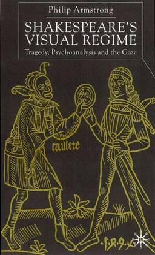 Shakespeare's Visual Regime: Tragedy, Psychoanalysis and the Gaze (Hardback)