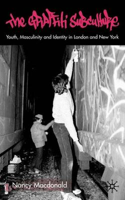 The Graffiti Subculture: Youth, Masculinity and Identity in London and New York (Hardback)