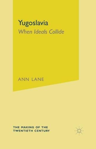 Yugoslavia: When Ideals Collide - The Making of the Twentieth Century (Hardback)