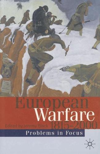 European Warfare 1815-2000 - Problems in Focus (Hardback)
