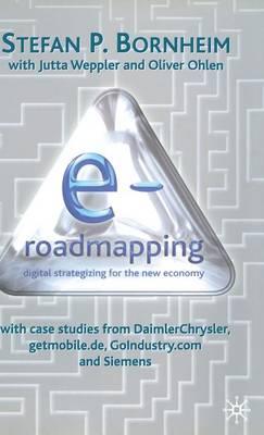 E-Roadmapping: Digital Strategising for the New Economy (Hardback)