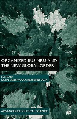 Organized Business and the New Global Order - Advances in Political Science (Hardback)