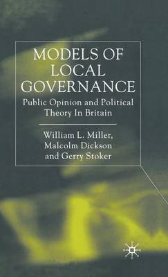 Models of Local Governance: Public Opinion and Political Theory in Britain (Hardback)