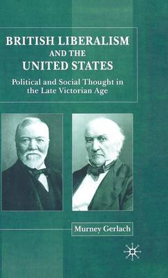 British Liberalism and the United States: Political and Social Thought in the Late Victorian Age (Hardback)