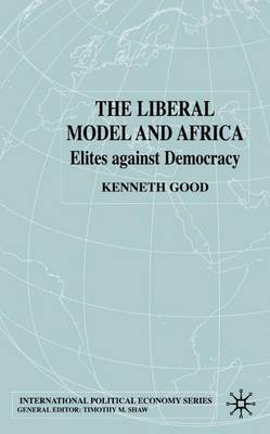 The Liberal Model and Africa: Elites Against Democracy - International Political Economy Series (Hardback)