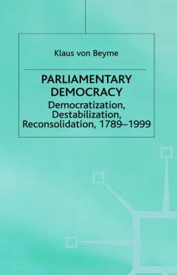 Parliamentary Democracy: Democratization, Destabilization, Reconsolidation, 1789-1999 - Advances in Political Science (Hardback)