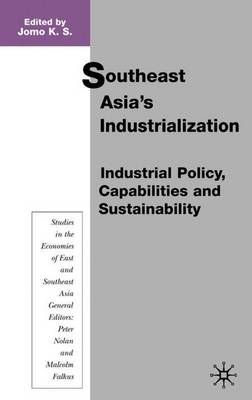 Southeast Asia's Industrialization: Industrial Policy, Capabilities and Sustainability - Studies in the Economies of East and South-East Asia (Hardback)